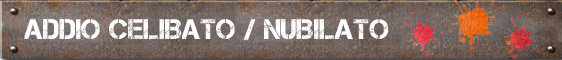 ADDIO CELIBATO/NUBILATO